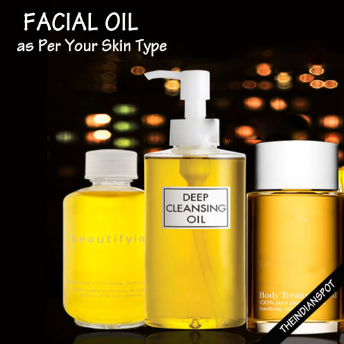 Facial oil - Choose the Right Oil as Per Your Skin Type