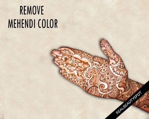 10 Amazing Tips To Remove Mehendi Color The Indian Spot