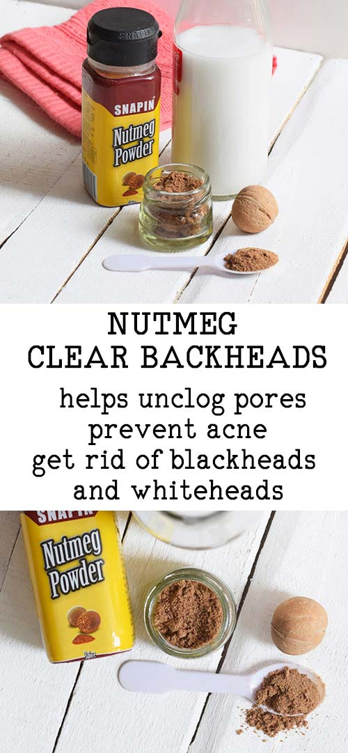 USE NUTMEG AND MILK TO GET RID OF BLACKHEADS